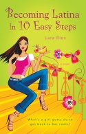 BECOMING LATINA IN TEN EASY STEPS by Lara Rios