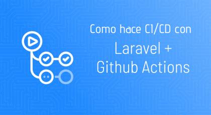 Como hacer CI-CD con Github Actions y Laravel