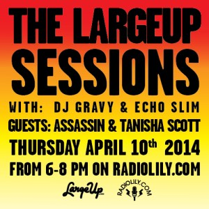LargeUp Sessions (4/10) with Assassin, Tanisha Scott and EchoSlim