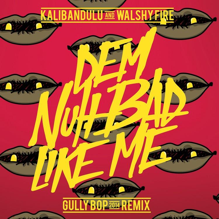 Walshy-Fire-Gully-Bop-Dem-Nuh-Bad-Like-Me