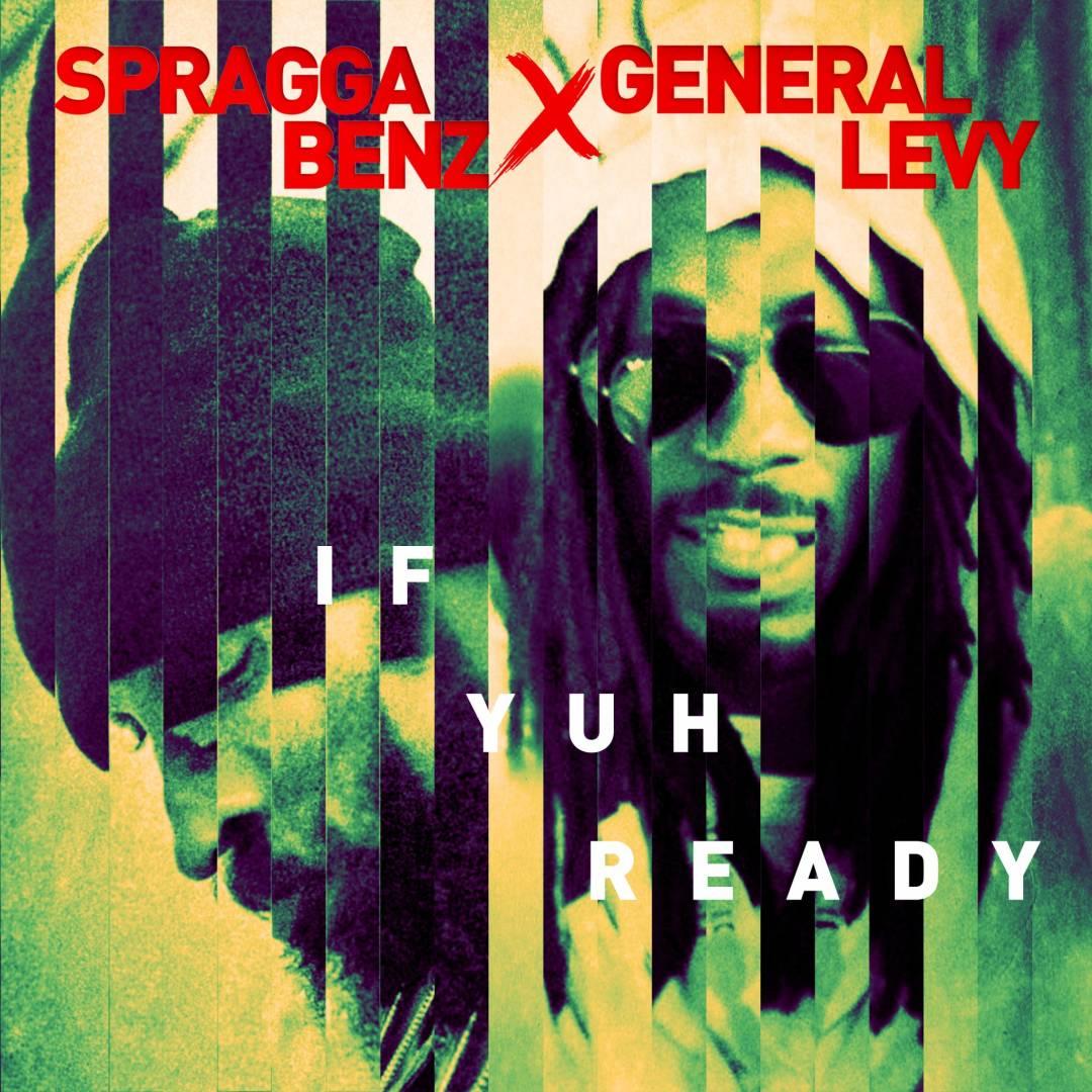 Spragga Benz - If Yuh Ready featuring General Levy