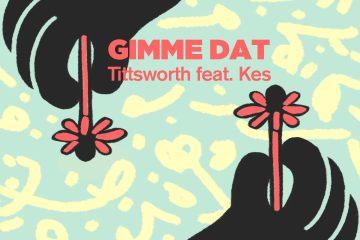 Kes x Tittsworth - Gimme Dat (remixes)