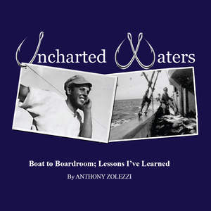 "In Anthony Zolezzi's new book, ""Uncharted Waters, Boat to  <br/>Boardroom; Lessons I've Learned"" (ASM Books, 2010), the secrets of a  <br/>successful entrepreneur are very similar to the secrets of a good  <br/>fisherman."