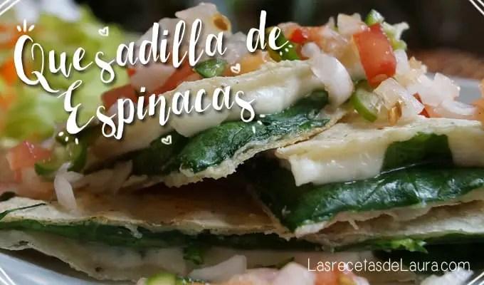 Quesadilla de espinacas - Las Recetas de Laura