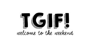 TGIF! Welcome to the weekend 15
