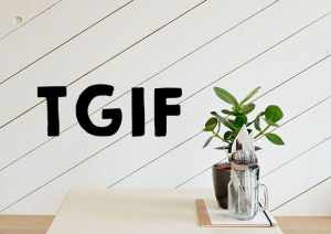 TGIF! Welcome to the weekend 21