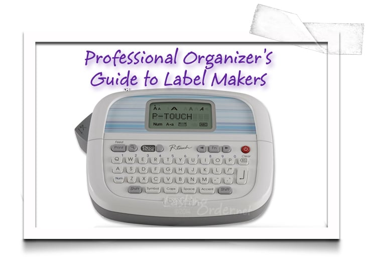 Professional Organizer's Guide to Label Makers   Lasting Order