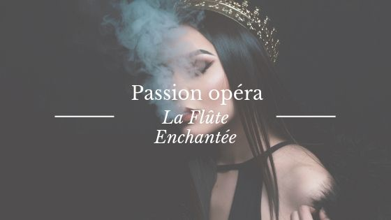 """L'opéra """"La Flûte Enchantée"""" de Mozart"""