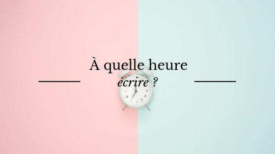 A quelle heure de la journée est-on le plus créatif pour écrire ?