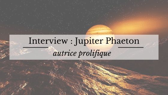Interview de l'autrice Jupiter Phaeton