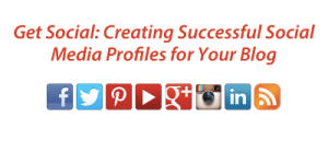 Get Social - Creating Successful Social Media Profiles for Your Blog