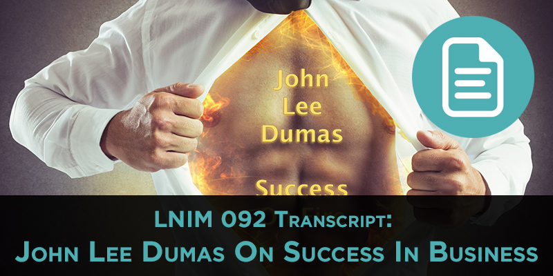 John Lee Dumas: LNIM092 Transcript