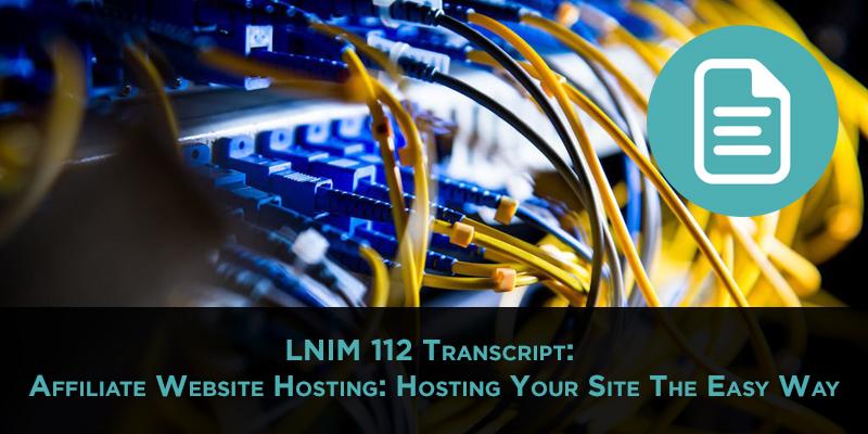 LNIM112 Transcript: Affiliate Website Hosting
