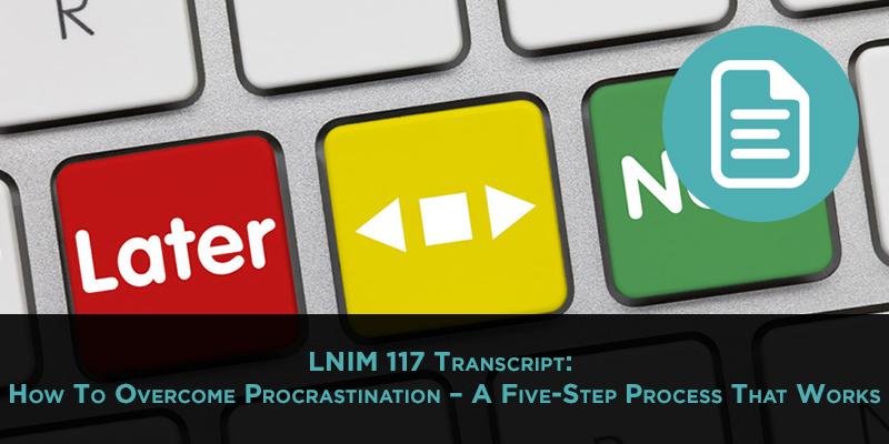 LNIM117 Transcript: Overcoming Procrastination