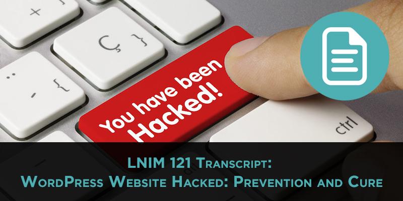 LNIM121 Transcript: Dealing With 17 Hacked WordPress Sites