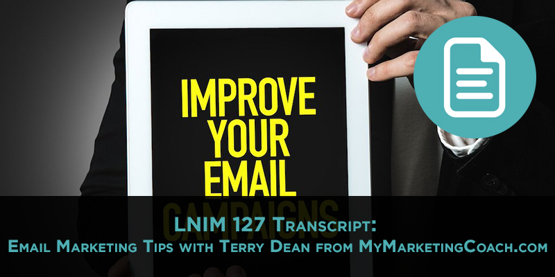 LNIM127 Transcript: Email Marketing Tips with Terry Dean