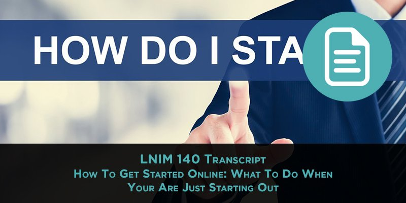 LNIM 140 Transcript: Getting Started With Online Business
