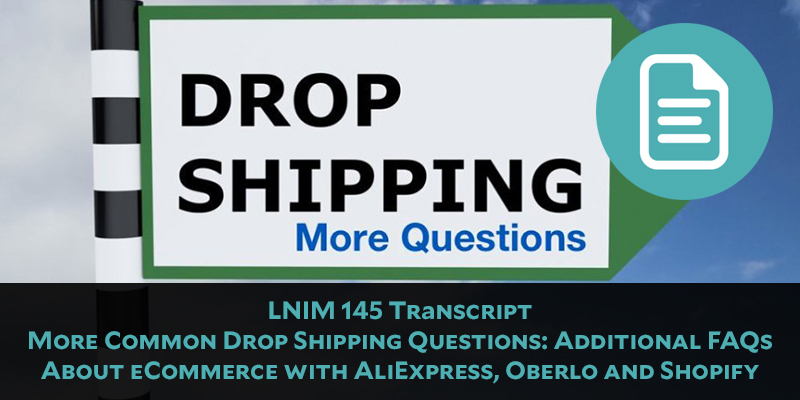 LNIM 145 Transcript: Answering More Dropshipping Questions