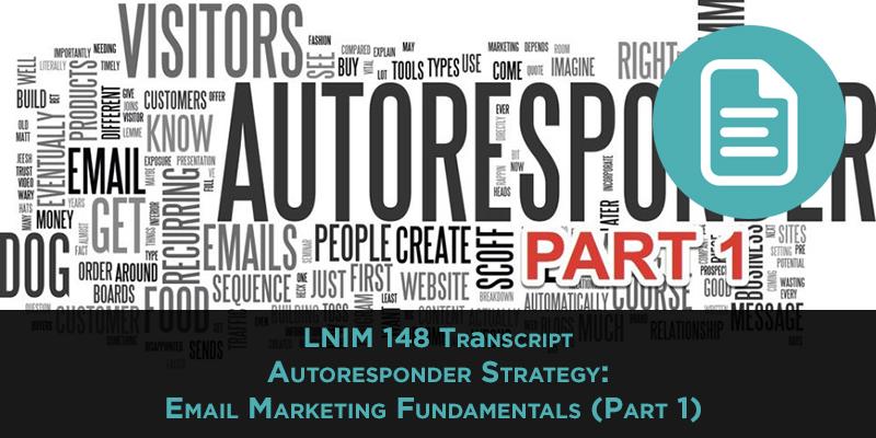 LNIM 148 Transcript: Autoresponder Strategy: Email Marketing Fundamentals (Part 1)