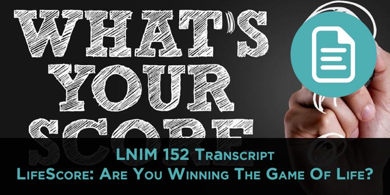 LNIM 152 Transcript: Your LifeScore and Some Blogging Tools