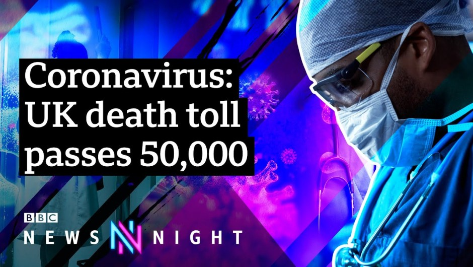 How has the UK reached 50,000 coronavirus deaths? – BBC Newsnight
