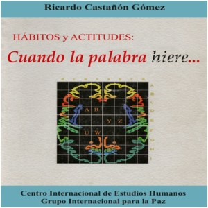 Hábitos y actitudes Cuando la Palabra hiere  Dr. Ricardo Castañón Gómez