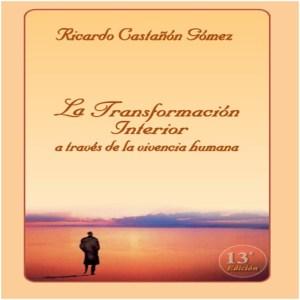 La transformación interior a través de la vivencia humana  Dr. Ricardo Castañón Gómez