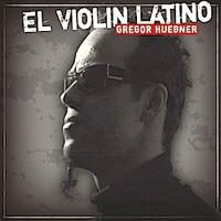Gregor Huebner - El Violin Latino