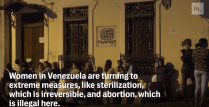 VIDEO: Lacking Birth Control Options, Venezuelan Women Turn to Sterilization and Illegal Home Abortions