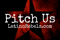 Our Navidad List Is a Simple One: Pitch Latino Rebels With Your Story or Video Ideas