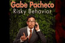 Comedian Gabe Pacheco's RISKY BEHAVIOR