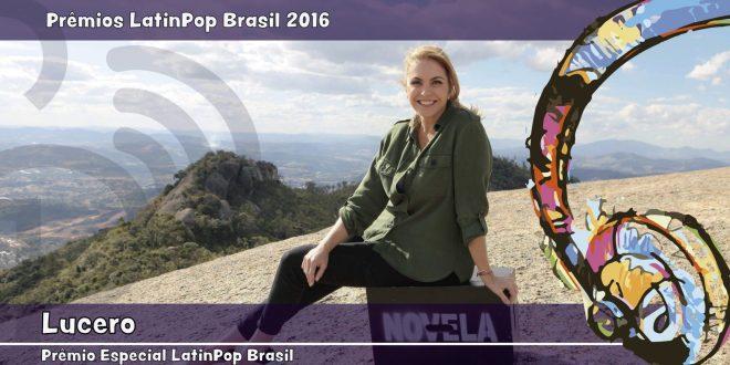 [Prêmios LatinPop 2016] Prêmio Especial LatinPop Brasil: Lucero