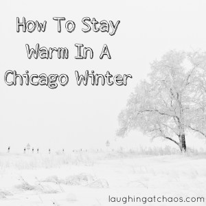 how to stay warm in a chicago winter