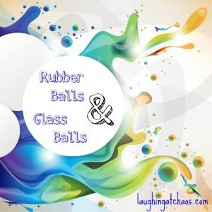 rubber balls and glass balls