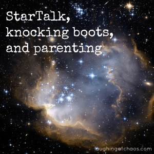 star talk, knocking boots, and parenting