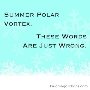 Summer polar vortex. These words are just wrong.