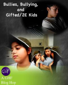 GHF Blog Hop: Bullies, Bullying, and Gifted/2E Kids