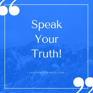 Speak Your Truth!