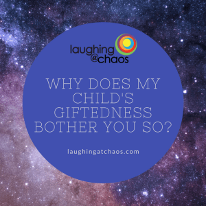 Why does my child's giftedness bother you so?