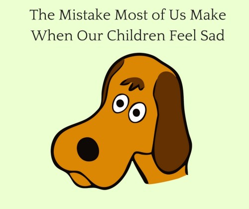 when our children feel sad