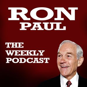 Ron Paul The Weekly Podcast
