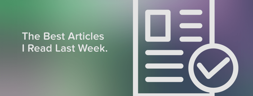 Best Articles I read Last Week