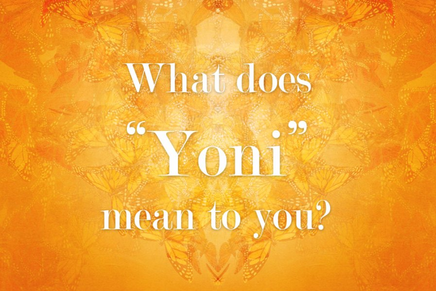 what-does-yoni-mean-to-you