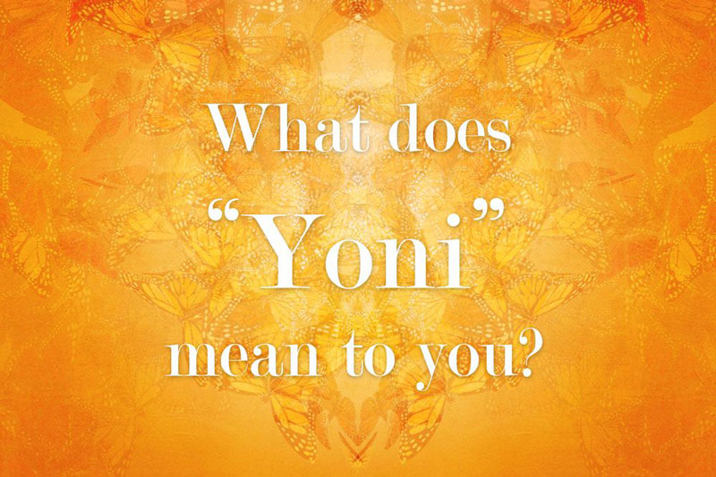 "What does ""Yoni"" mean to you?"