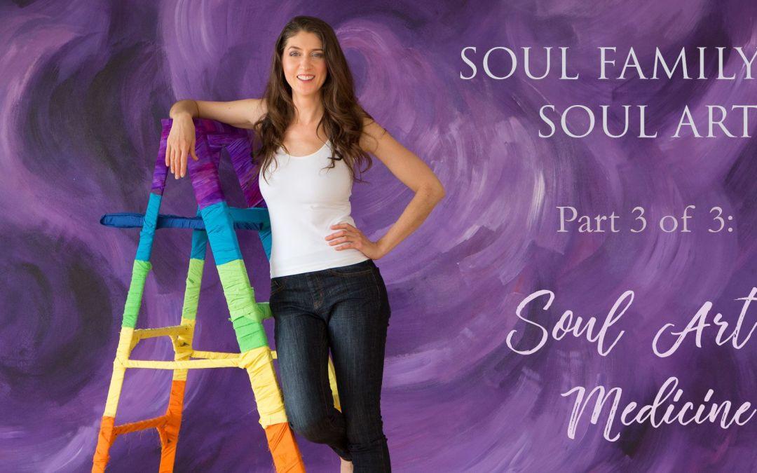 Soul Family Soul Art: Part 3 Soul Art Medicine