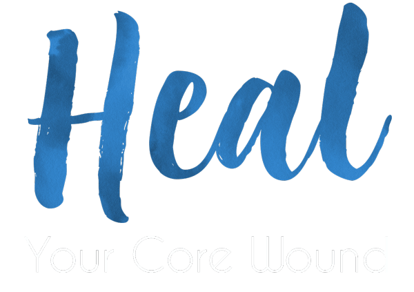 Heal Your Core Wound