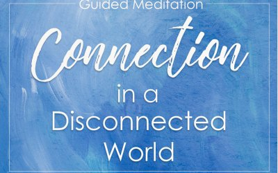 Guided Meditation: Connection in a Disconnected World