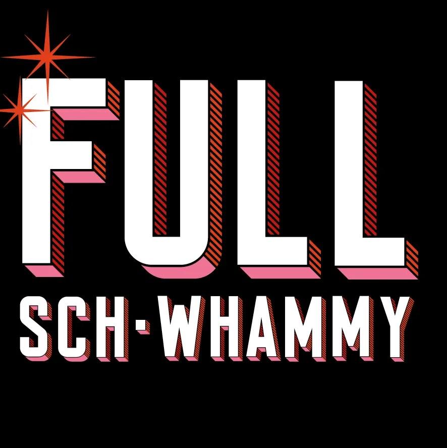 THE FULL SCH-WHAMMY