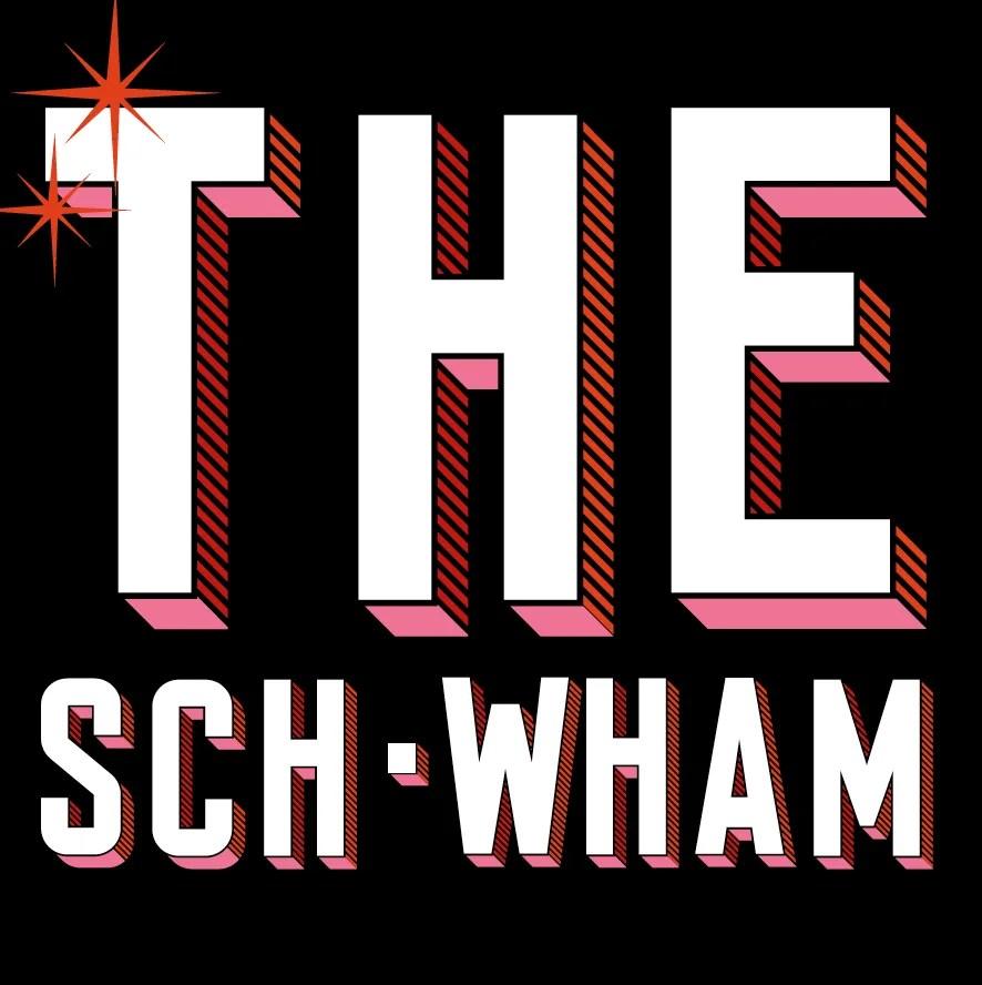 THE SCH-WHAM