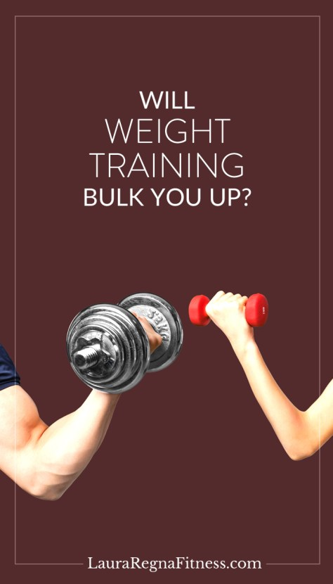 Will weight Training Bulk You Up? Laura Regna Fitness